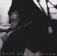 Sadhappy: 'Good Day Bad Dream'