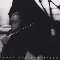 Sadhappy: 'Good Day Bad Dream'