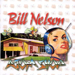 Bill Nelson: 'Atom Shop'