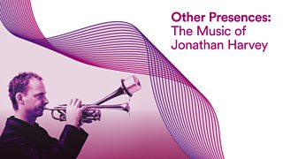 Other Presences - The Music of Jonathan Harvey