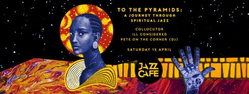 To the Pyramids: A Journey Through Spiritual Jazz - 15th April 2017