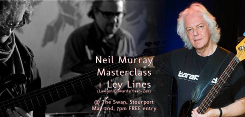 Neil Murray masterclass + Ley Lines, 2nd May 2017