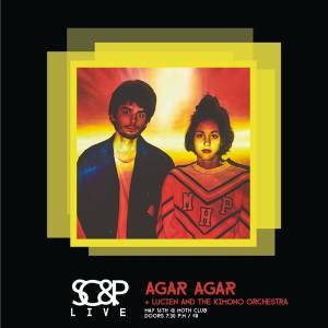 Agar Agar + Lucien & The Kimono Orchestra + Is Tropical DJ set, 16th May 2017