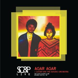 Agar Agar + Lucien & The Kimono Orchestra + Is Tropical DJ set, 16th May 2017
