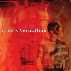 Alex Rex: 'Vermillion'