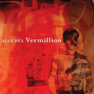 Alex Rex: 'Vermillion'