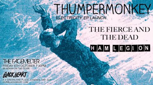 Thumpermonkey + The Fierce & The Dead + Ham Legion, 6th October 2017