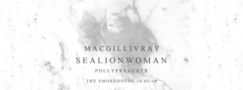 MacGillivray + Sealionwoman + Polly Preacher, 16th March 2018