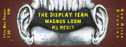 The Display Team + Magnus Loom + Ms Mercy, 11th May 2018