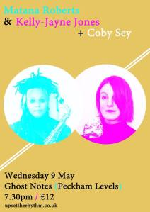 Matana Roberts & Kelly-Jayne Jones + Coby Sey, 9th May 2018
