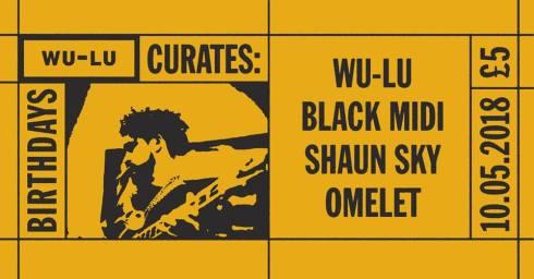 Wu-Lu Curates: Black Midi + Shaun Sky + Omelet, 10th May 2018