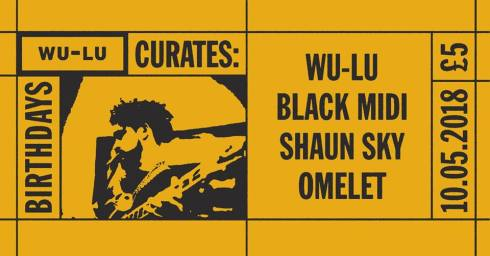 Wu-Lu Curates: Black Midi + Shaun Sky + Omelet, 10th May 2018