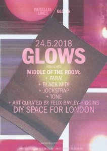 GLOWS presents Middle Of The Room: Farai + Black Midi + Jockstrap + TONE + more, 24th May 2018