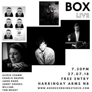 BOX Live: Alexia Chambi + Charlie Draper + Jared Rood + Johnny Crooks + Tom Bright + William., 27th July 2018