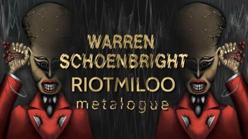 Warren Schoenbright + Riotmiloo + Metalogue, 7th September 2018