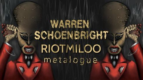 Warren Schoenbright + Riotmiloo + Metalogue, 7th September 2018