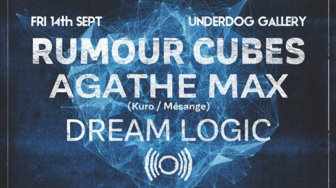 Rumour Cubes + Agathe Max + Dream Logic, 14th September 2018