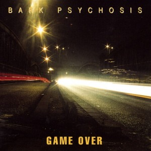 Bark Psychosis: 'Game Over'