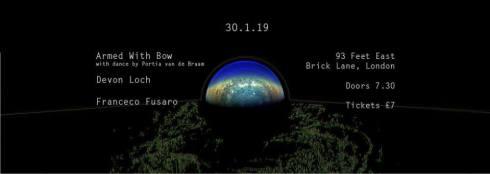 Armed With Bow & Portia van de Braam + Devon Loch + Francesco Fusaro, 30th January 2019