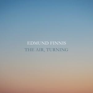 Edmund Finnis: 'The Air, Turning'