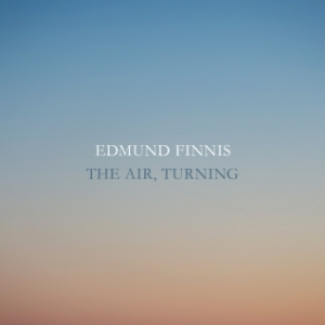 Edmund Finnis: 'The Air, Turning'