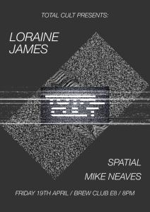 Total Cult #2: Loriane James + Spatial + Mike Neaves, 19th April 2019