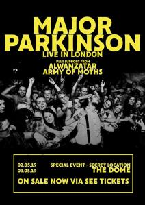 Major Parkinson + Alwantazar + Army Of Moths, 2nd & 3rd May 2019