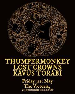 Thumpermonkey + Lost Crowns + Kavus Torabi, 31st May 2019