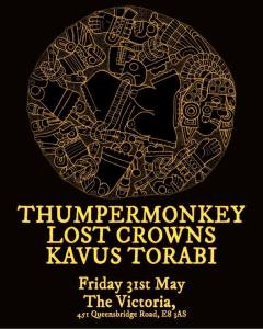 Thumpermonkey + Lost Crowns + Kavus Torabi, 31st May 2019