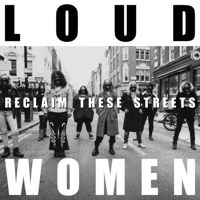 Loud Women: 'Reclaim These Streets'